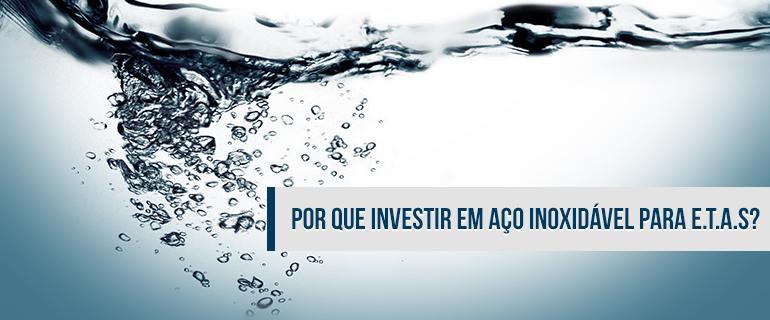 Por que investir em Aço Inoxidável nas Estações de Tratamento?