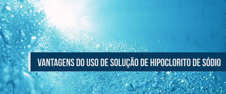 Vantagens do Uso de Solução de Hipoclorito de Sódio na Cloração
