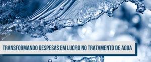 Transformando Despesas em Lucro no Tratramento de Água